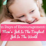 21 Days of Encouragement: Mom's Job Is…