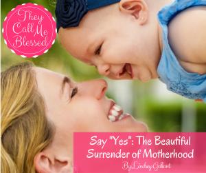 Say Yes: The Beautiful Surrender of Motherhood