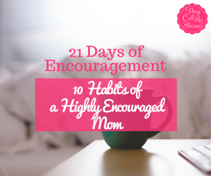 21 Days of Encouragement: 10 Habits of a Highly Encouraged Mom