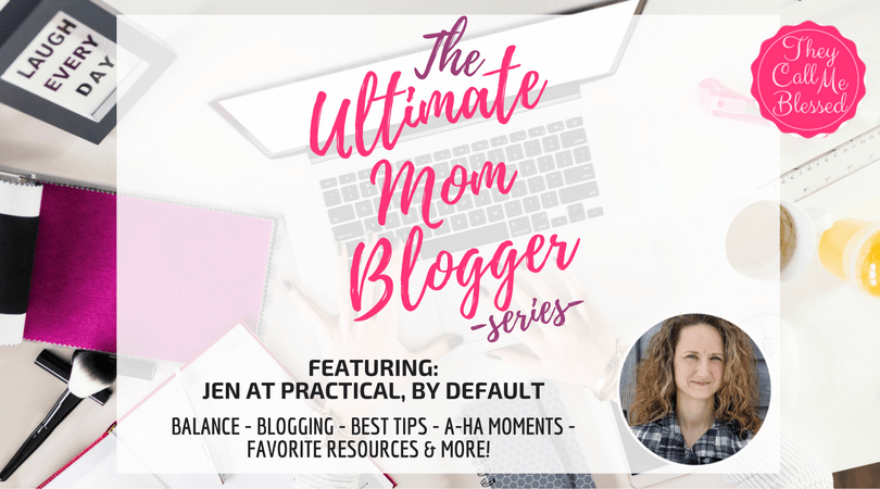 Ultimate Mom Blogger Series: Jen at Practical, by Default