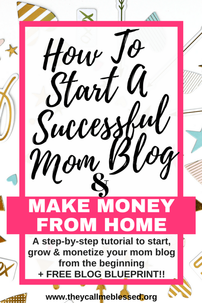 How To Start A Successful Mom Blog & Make Money From Home   Start a blog   start a new blog   Start a mom blog   make money blogging   grow your blog   monetize your blog   choose a blog domain   choose a blog host   start a blog tutorial