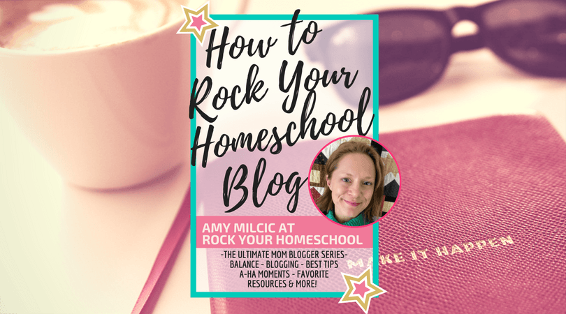 Meet the Ultimate Mom Blogger: Amy Milcic from Rock Your Homeschool!