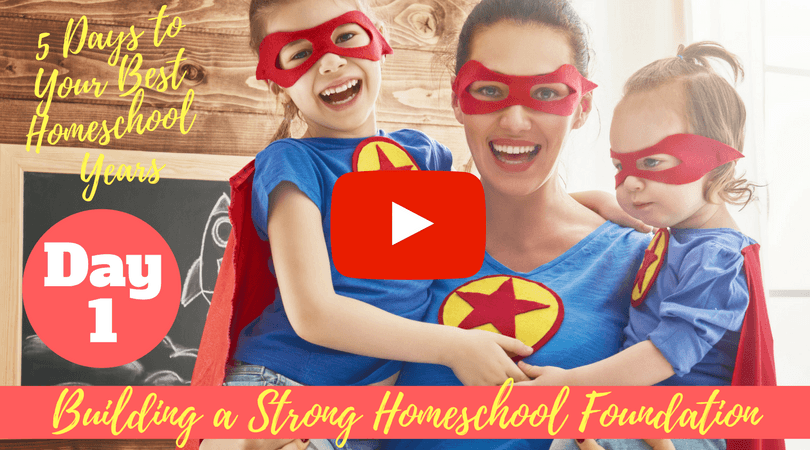 5 Days To Your Best Homeschool Years - Day 1: Building a Strong Homeschool Foundation free sneak peek.