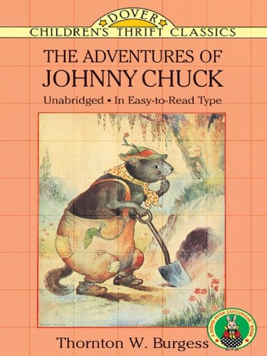 Burgess nature stories: The Adventures of Johnny Chuck (Dover Children's Thrift Classics)