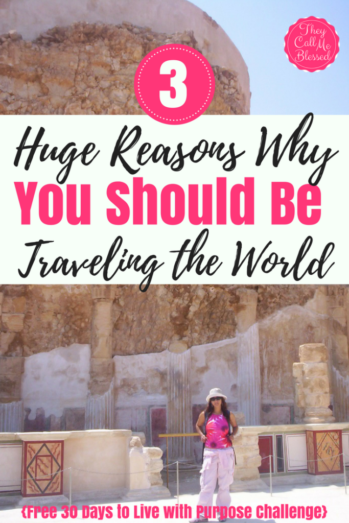 3 Reasons Why You Should Be Traveling the World