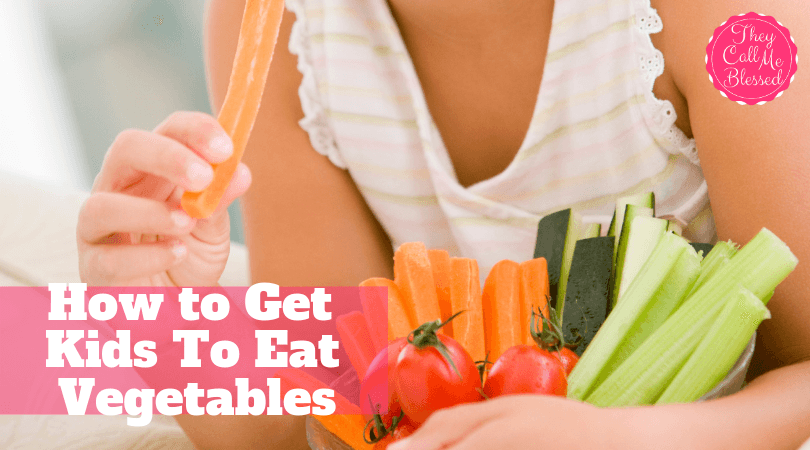 Get Kids To Eat Vegetables! It's easier than you think. Check out these tips on TheyCallMeBlessed.org.