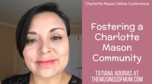 Charlotte Mason Online Conference Organizer: Tatiana Adurias at The Musings of Mum