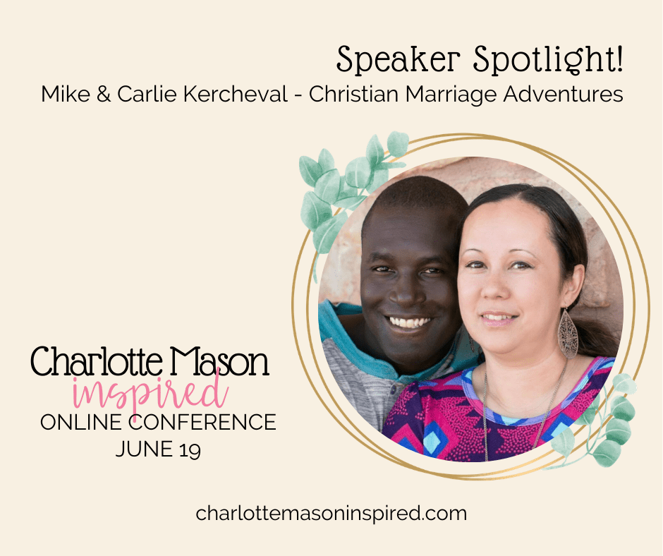Hear from Mike and Carlie Kercheval at the Charlotte Mason Inspired Online Homeschool Conference